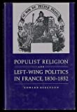 img - for Populist Religion and Left-Wing Politics in France, 1830-1852 (Princeton Legacy Library) by Edward Berenson (1984-04-21) book / textbook / text book