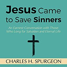 Jesus Came to Save Sinners: An Earnest Conversation with Those Who Long for Salvation and Eternal Life | Livre audio Auteur(s) : Charles H. Spurgeon Narrateur(s) : Saethon Williams
