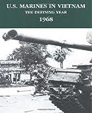 U.S. Marines in Vietnam: The Defining Year - 1968 (Marine Corps Vietnam Series)