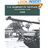 U.S. Marines in Vietnam: The Defining Year - 1968 (Marine Corps Vietnam Series)
