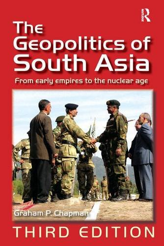 The Geopolitics of South Asia: From Early Empires to the Nuclear Age