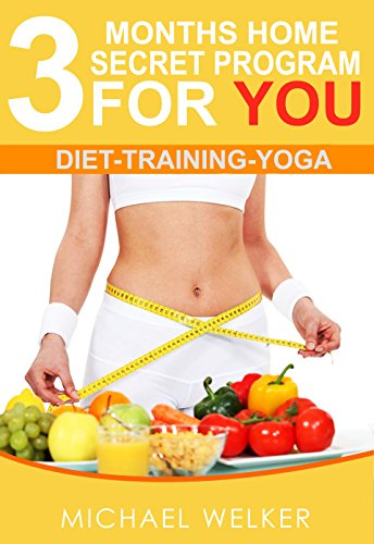 3 Months home secret program for you Diet training yoga: Diet Training yoga (dieting, fitness, yoga, weight loss,outdoors,home)