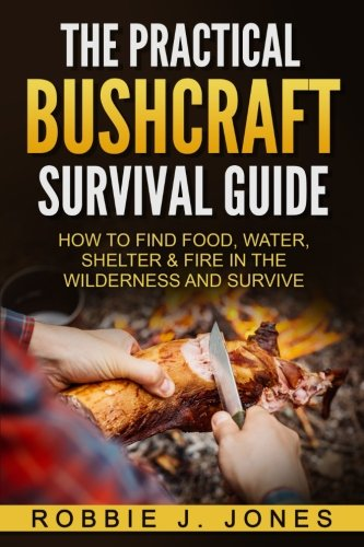 the-practical-bushcraft-survival-guide-how-to-find-food-water-shelter-fire-in-the-wilderness-and-sur