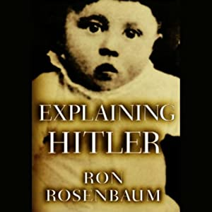 Explaining Hitler: The Search for the Origins of His Evil | [Ron Rosenbaum]