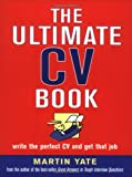The Ultimate CV Book: Write the Perfect CV and Get That Job (0749438754) by Yate, Martin John