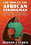 img - for THE MIND OF THE AFRICAN STRONGMAN: Conversations with Dictators, Statesmen, and Father Figures book / textbook / text book