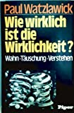 Wie wirklich ist die Wirklichkeit?: Wahn, Tauschung, Verstehen (German Edition) (3492021824) by Watzlawick, Paul