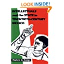Intellectuals and the State in Twentieth-Century Mexico (LLILAS Latin American Monograph Series)