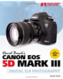 David Busch?s Canon EOS 5D Mark III Guide to Digital SLR Photography