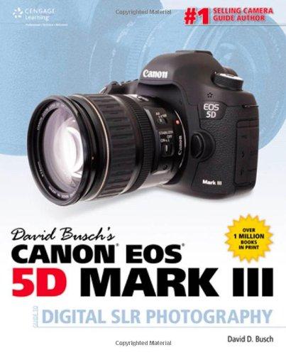 David Busch's Canon EOS 5D Mark III Guide to Digital SLR Pho (David Busch's Digital Photography Guides)