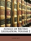 img - for Annals of British Legislation, Volume 2 book / textbook / text book