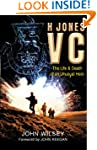 H Jones VC: The Life & Death of an Un...