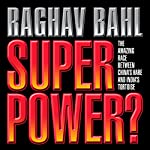 Super Power: The Amazing Race Between China's Hare and India's Tortoise | Raghav Bahl