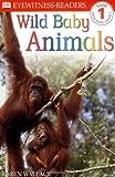 DK Readers: Wild Baby Animals (Level 1: Beginning to Read)