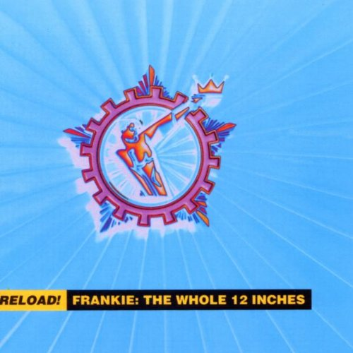 Frankie Goes To Hollywood - Reload! Frankie - The Whole 12 Inches - Zortam Music