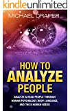 How to Analyze People: Analyze & Read People with Human Psychology, Body Language, and the 6 Human Needs (How to Analyze People 101)