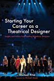 img - for By Michael J. Riha Starting Your Career as a Theatrical Designer: Insights and Advice from Leading Broadway Designers (1st Edition) book / textbook / text book
