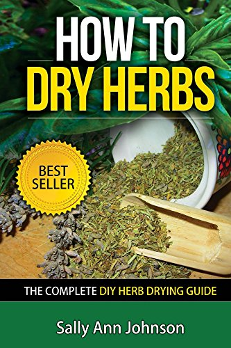 How To Dry Herbs: The Complete DIY Herb Drying Guide (Drying Herbs At Home, Herbal Recipes, Herbs And Spices, Drying Food, Drying Herbs, Drying Foods At Home, Cookbooks, Diet, Cooking)