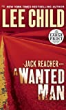 A Wanted Man: A Jack Reacher Novel (Random House Large Print) (0307990850) by Child, Lee