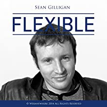 Flexible (       UNABRIDGED) by Sean Gilligan Narrated by Lewis Dunn