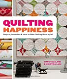img - for Quilting Happiness: Projects, Inspiration, and Ideas to Make Quilting More Joyful book / textbook / text book