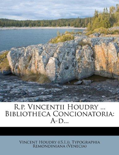 R.p. Vincentii Houdry ... Bibliotheca Concionatoria: A-d...