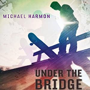Under the Bridge | [Michael Harmon]