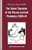 img - for The Soviet Takeover of the Polish Eastern Provinces, 1939-41 (Studies in Russia and East Europe) by Keith Sword (2013-12-31) book / textbook / text book