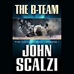 The B-Team: The Human Division, Episode 1 | John Scalzi