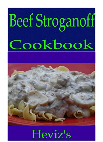 Beef Stroganoff 101. Delicious, Nutritious, Low Budget, Mouth Watering Beef Stroganoff Cookbook by Heviz's