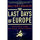 The Last Days of Europe: Epitaph for an Old Continentpar Walter Laqueur