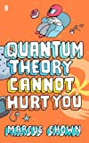 Quantum Theory Cannot Hurt You: A Guide to the Universe (English Edition)