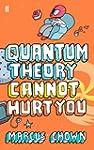 Quantum Theory Cannot Hurt You: A Gui...