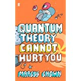 Quantum Theory Cannot Hurt You: A Guide to the Universeby Marcus Chown