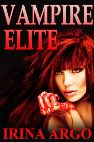 Vampire Elite (Vampire Elite Series, Volume 1) by Irina Argo