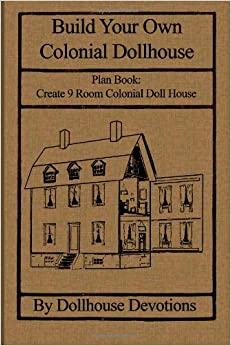 build your own colonial dollhouse plan book 9 room colonial doll house volume 4 dollhouse. Black Bedroom Furniture Sets. Home Design Ideas