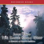 The Earth Shall Weep: A History of Native America | James Wilson