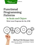 Functional Programming Patterns in Scala and Clojure: Write Lean Programs for the JVM