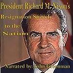 President Richard M. Nixon's Resignation Speech to the Nation | Richard M. Nixon