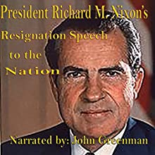 President Richard M. Nixon's Resignation Speech to the Nation (       UNABRIDGED) by Richard M. Nixon Narrated by John Greenman