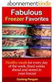 Fabulous Freezer Favorites - Healthy meals for every day of the week, fixed weeks ahead and stored in your freezer. (English Edition)