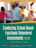 img - for Conducting School-Based Functional Behavioral Assessments, Second Edition: A Practitioner's Guide (Guilford Practical Intervention in the Schools) book / textbook / text book