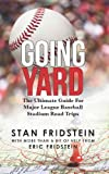 Going Yard: The Ultimate Guide For Major League Baseball Stadium Road Trips