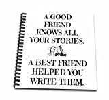 3d Rose Db 220072 1 A Good Friend Knows All Your Stories, Best Friend Helped Write Them Drawing Book, 8 By 8