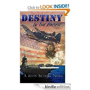 Destiny in the Pacific John F. Schork, JupiterPIXEL.com and Roger Hanson MD USN Ret