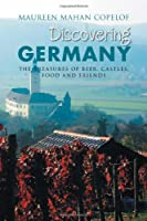 Discovering Germany: The Treasures of Beer, Castles, Food and Friends by Xlibris, Corp.