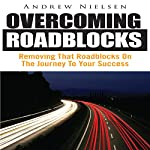 Overcoming Roadblocks: Removing Roadblocks on the Journey to Your Success | Andrew Nielsen