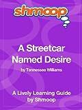 A Streetcar Named Desire: Shmoop Study Guide