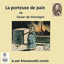La porteuse de pain | Livre audio Auteur(s) : Xavier de Montépin Narrateur(s) : Emmanuelle Lemée