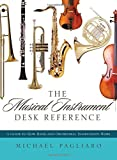 img - for The Musical Instrument Desk Reference: A Guide to How Band and Orchestral Instruments Work by Michael J. Pagliaro (2012-08-16) book / textbook / text book